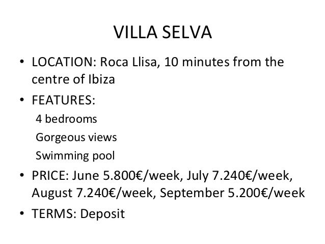 VILLA	  SELVA	  •  LOCATION:	  Roca	  Llisa,	  10	  minutes	  from	  the	  centre	  of	  Ibiza	  •  FEATURES:	  	  	  4	  ...