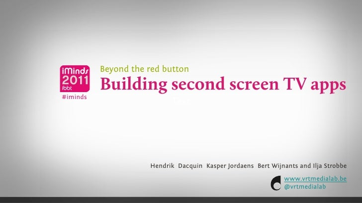 Beyond the red button          Building second screen TV apps#iminds                           Text                     He...