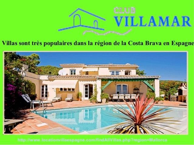 Villas sont très populaires dans la région de la Costa Brava en Espagne http://www.locationvillaespagne.com/findAllVillas....