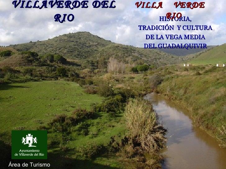 VILLAVERDE DEL RIO HISTORIA, TRADICIÓN  Y CULTURA DE LA VEGA MEDIA DEL GUADALQUIVIR Área de Turismo VILLA  VERDE  RIO