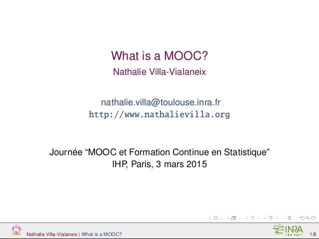 "What is a MOOC? Nathalie Villa-Vialaneix nathalie.villa@toulouse.inra.fr http://www.nathalievilla.org Journée ""MOOC et For..."