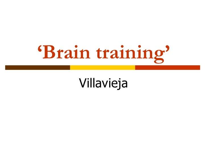 ' Brain training' Villavieja