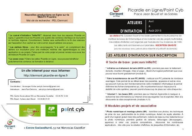 Picardie en Ligne/Point Cyb Place Jean Bouet et les Sables ATELIERS D'INITIATION Avril à Août 2015 Les ateliers PEL CybJea...