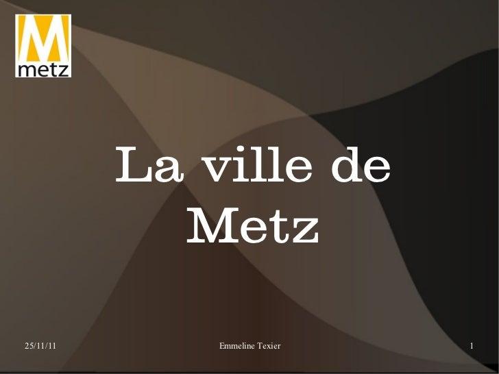 La ville de             Metz25/11/11       Emmeline Texier   1