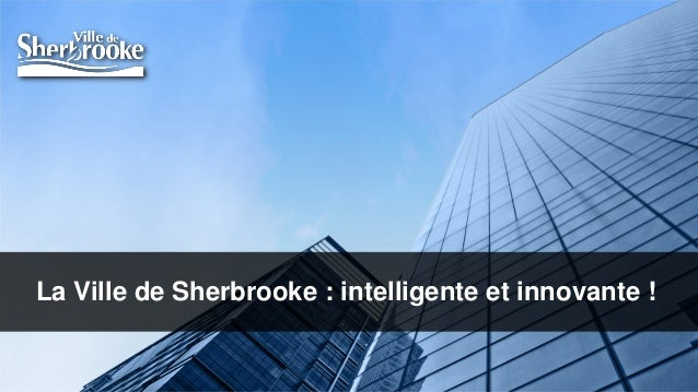La Ville de Sherbrooke : intelligente et innovante ! Page  1