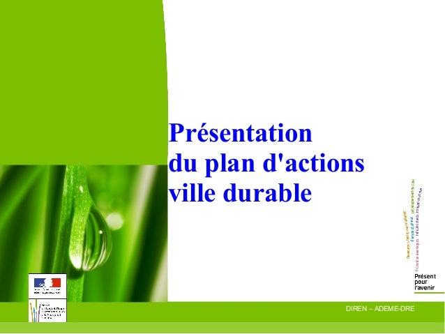 Présentation du plan d'actions ville durable  16/01/09  DIREN – ADEME-DRE