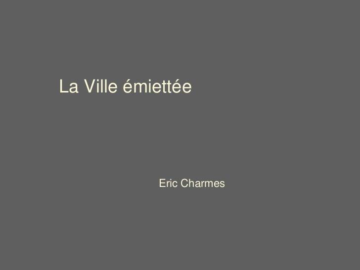 La Ville émiettée            Eric Charmes