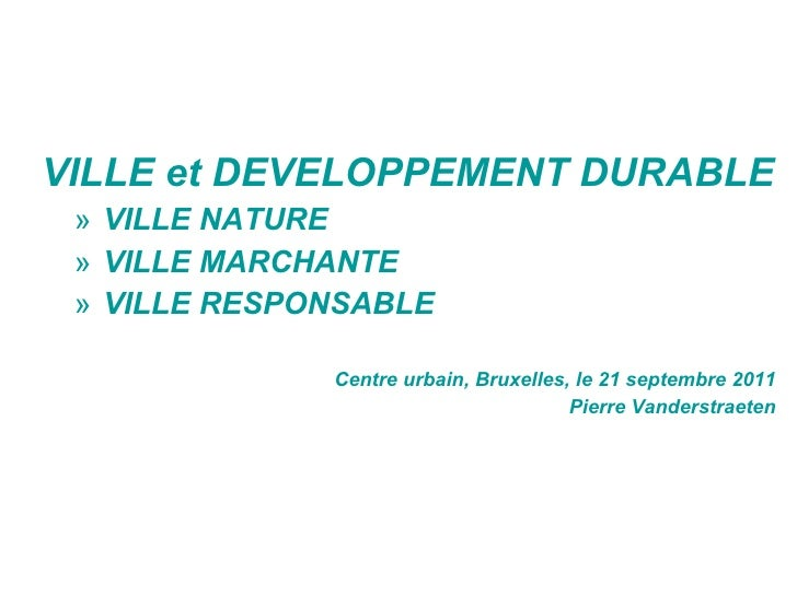 <ul><ul><ul><ul><li>VILLE et DEVELOPPEMENT DURABLE </li></ul></ul></ul></ul><ul><ul><ul><ul><ul><li>VILLE NATURE </li></ul...