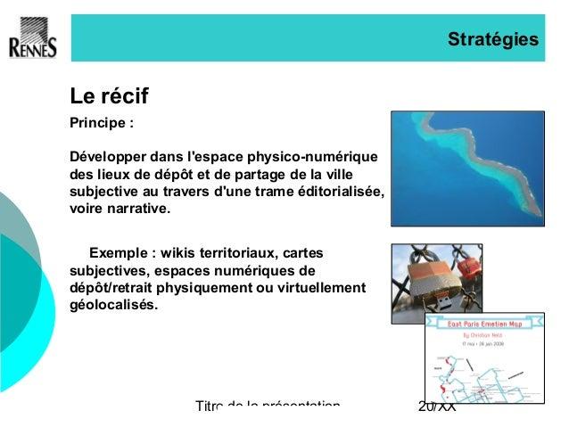 Titre de la présentation 20/XX Stratégies Le récif Principe : Développer dans l'espace physico-numérique des lieux de dépô...