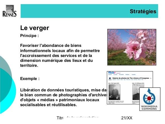 Titre de la présentation 21/XX Stratégies Le verger Principe : Favoriser l'abondance de biens informationnels locaux afin ...