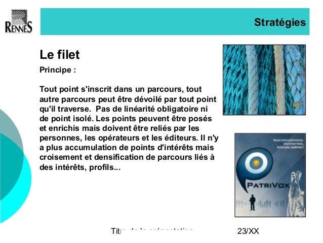 Titre de la présentation 23/XX Stratégies Le filet Principe : Tout point s'inscrit dans un parcours, tout autre parcours p...