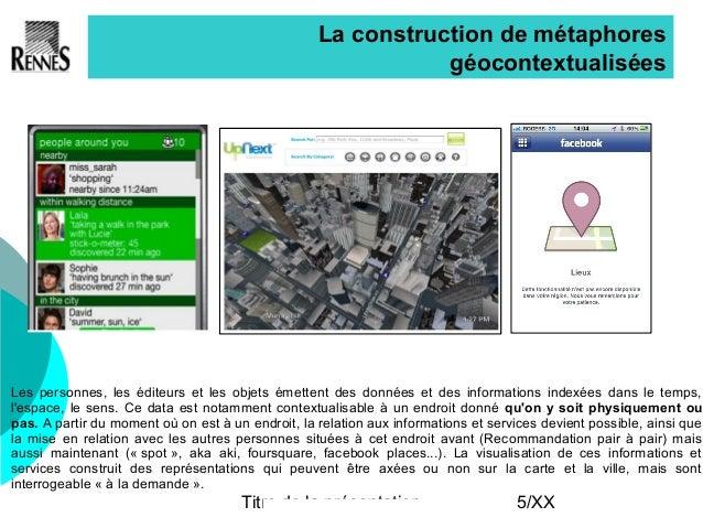 Titre de la présentation 5/XX La construction de métaphores géocontextualisées Les personnes, les éditeurs et les objets é...