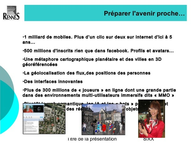 Titre de la présentation 8/XX Préparer l'avenir proche… •1 milliard de mobiles. Plus d'un clic sur deux sur internet d'ici...
