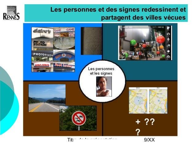 Titre de la présentation 9/XX Les personnes et des signes redessinent et partagent des villes vécues + ?? ?