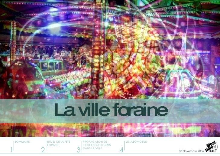 La ville foraine 2 3 4 RITUEL DE LA FETE FORAINE PROPAGATION DE L'ESTHETIQUE FORAIN DANS LA VILLE LE LABOMOBILE 1 SOMMAIRE