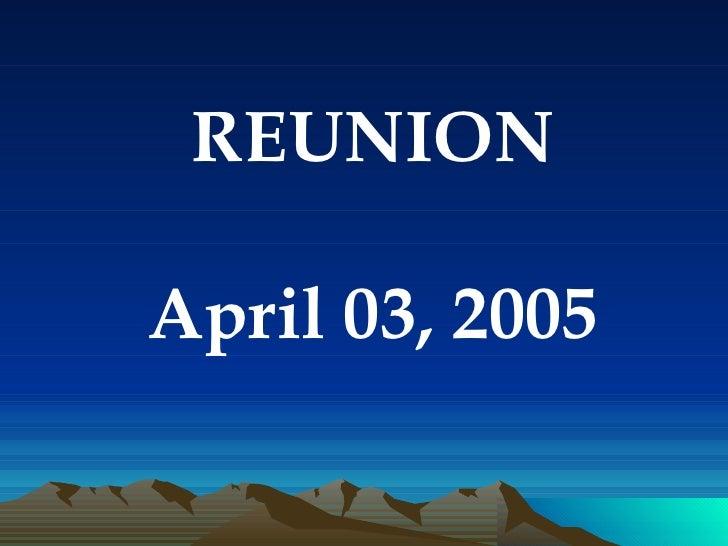 REUNION April 03, 2005