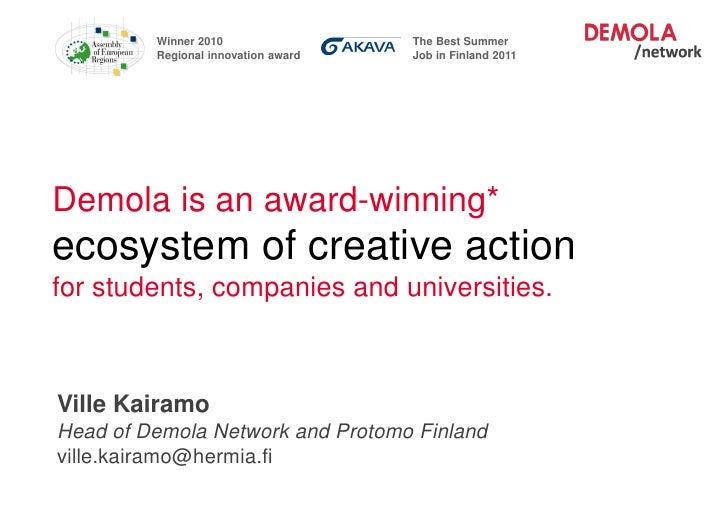 Winner 2010                 The Best Summer                    Regional innovation award   Job in Finland 2011Demola is an...