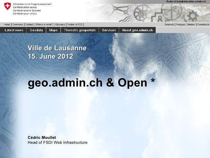 Ville de Lausanne15. June 2012geo.admin.ch & Open *Cédric MoulletHead of FSDI Web Infrastructure