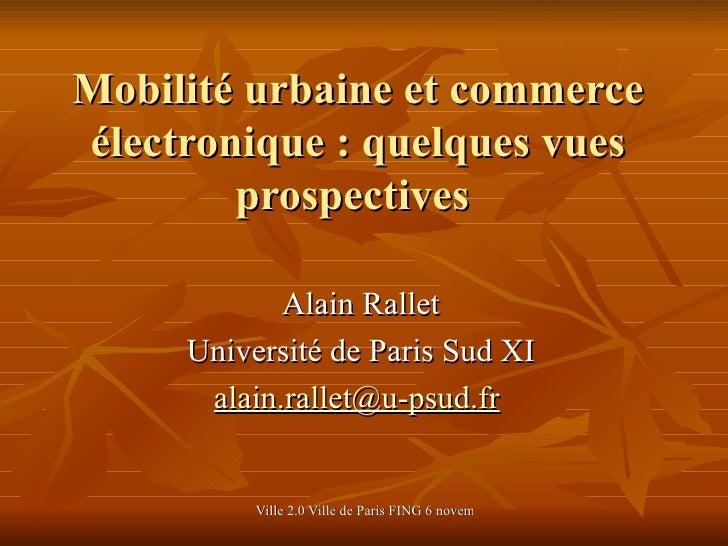 Mobilité urbaine et commerce électronique : quelques vues prospectives  Alain Rallet Université de Paris Sud XI a [email_a...