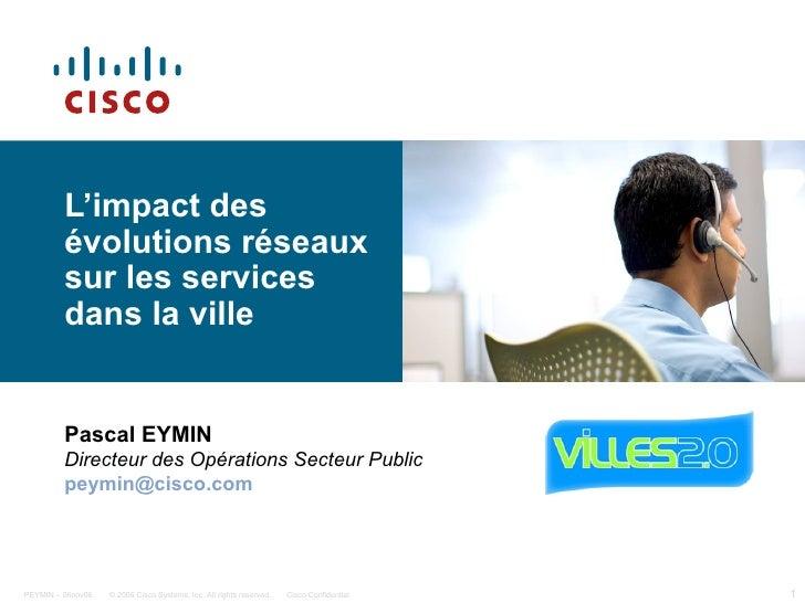 L'impact des          évolutions réseaux          sur les services          dans la ville            Pascal EYMIN         ...