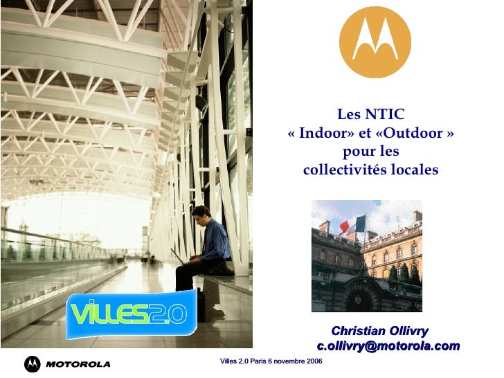 Les NTIC  « Indoor» et «Outdoor »   pour les  collectivités locales Christian Ollivry [email_address]