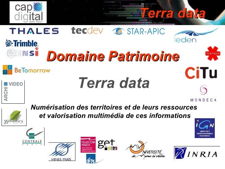 Domaine Patrimoine Terra data   Numérisation des territoires et de leurs ressources  et valorisation multimédia de ces inf...
