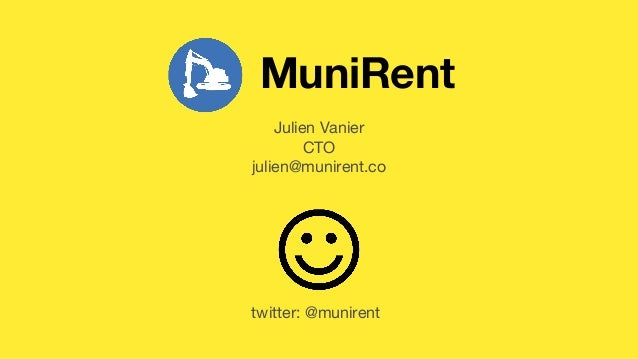 MuniRent Julien Vanier CTO julien@munirent.co twitter: @munirent