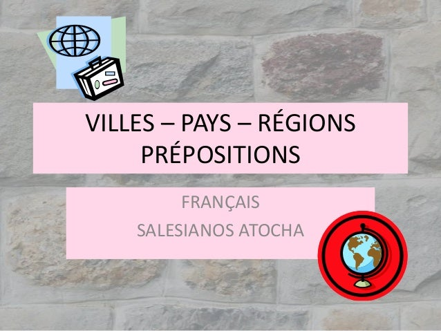 VILLES – PAYS – RÉGIONS PRÉPOSITIONS FRANÇAIS SALESIANOS ATOCHA