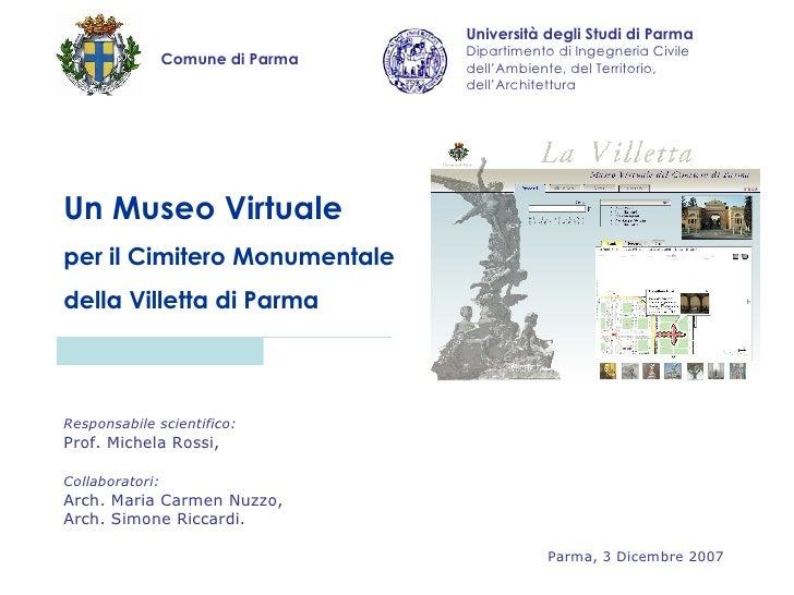 Comune di Parma Un Museo Virtuale per il Cimitero Monumentale  della Villetta di Parma Responsabile scientifico:   Prof. M...
