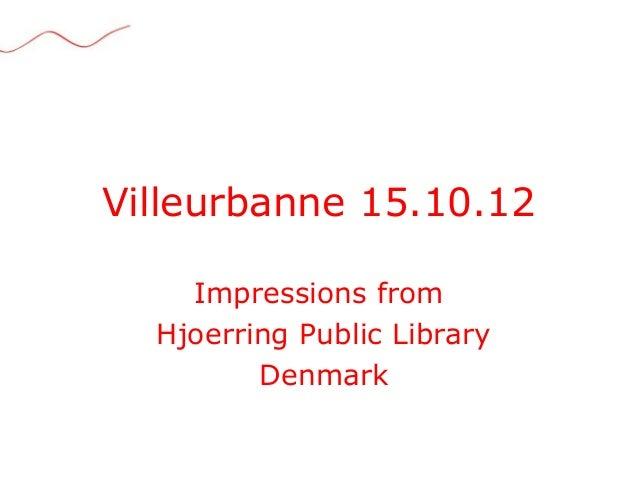 Villeurbanne 15.10.12    Impressions from  Hjoerring Public Library         Denmark