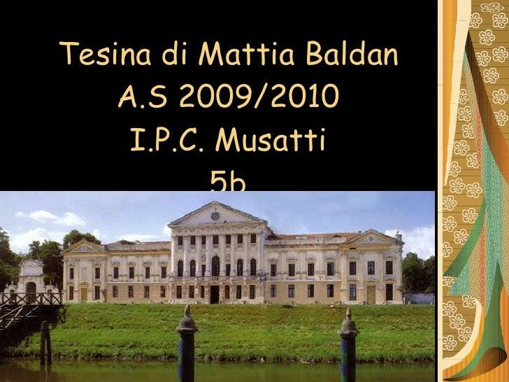 Tesina di Mattia Baldan A.S 2009/2010 I.P.C. Musatti 5b