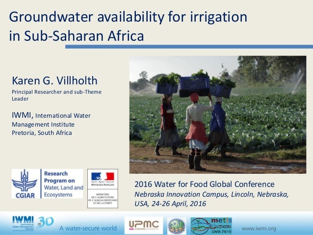 Groundwater availability for irrigation in Sub-Saharan Africa Karen G. Villholth Principal Researcher and sub-Theme Leader...