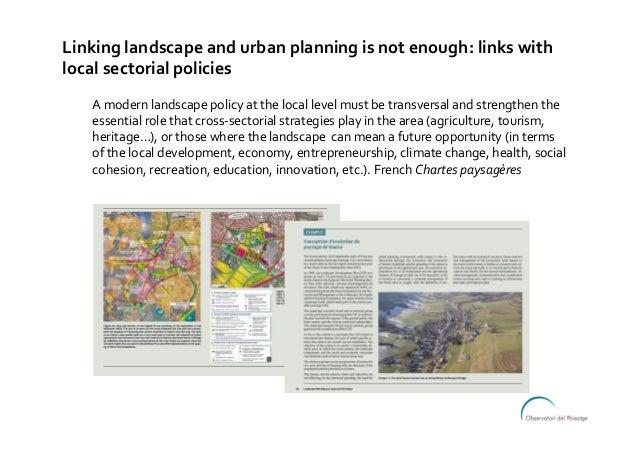 Linkinglandscapeandurbanplanningisnotenough:linkswith localsectorialpolicies Amodernlandscapepolicyatthe...