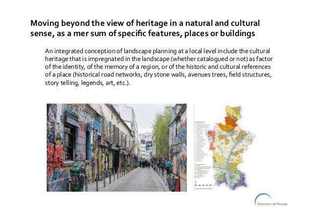 Movingbeyondtheviewofheritageinanaturalandcultural sense,asamersumofspecificfeatures,placesorbuilding...