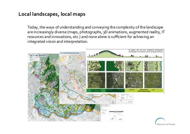 Today,thewaysofunderstandingandconveyingthecomplexityofthelandscape areincreasinglydiverse(maps,photograph...