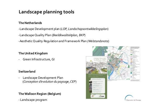 TheNetherlands -LandscapeDevelopmentplan(LOP,Landschapsontwikkelingsplan) -LandscapeQualityPlan(Beeldkwaliteit...