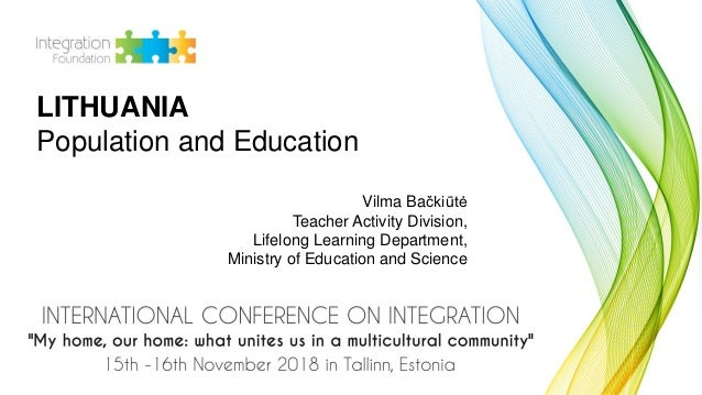 LITHUANIA Population and Education Vilma Bačkiūtė Teacher Activity Division, Lifelong Learning Department, Ministry of Edu...