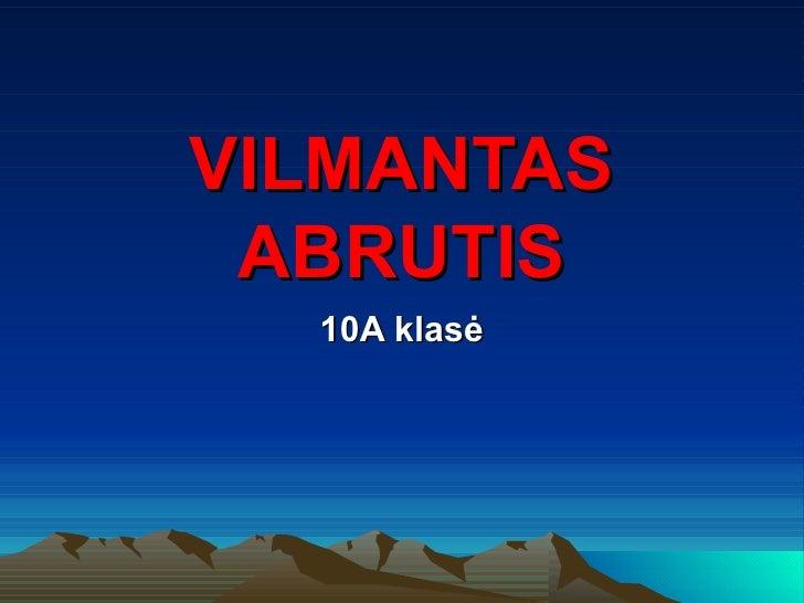 VILMANTAS ABRUTIS  10A klasė