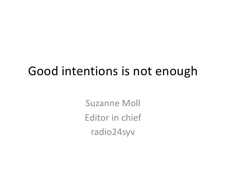 Good intentions is not enough         Suzanne Moll         Editor in chief          radio24syv