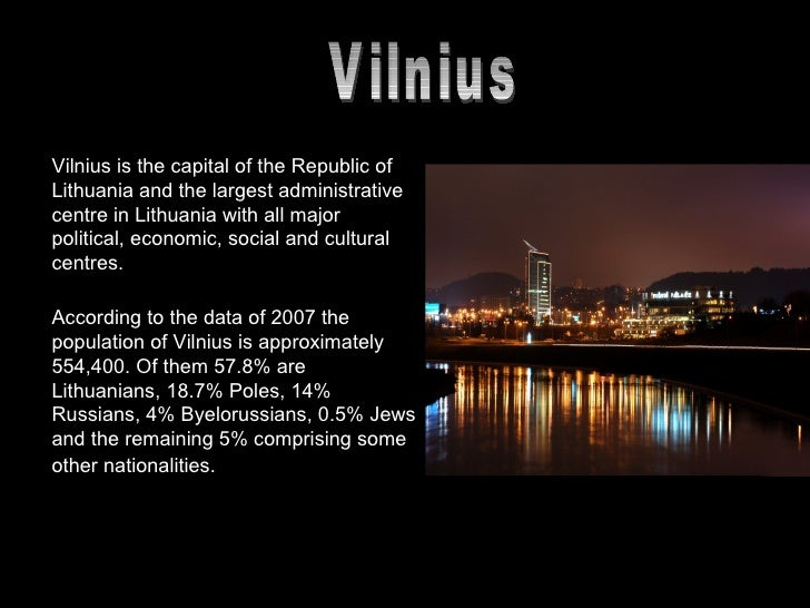 <ul><li>Vilnius is the capital of the Republic of Lithuania and the largest administrative centre in Lithuania with all ma...