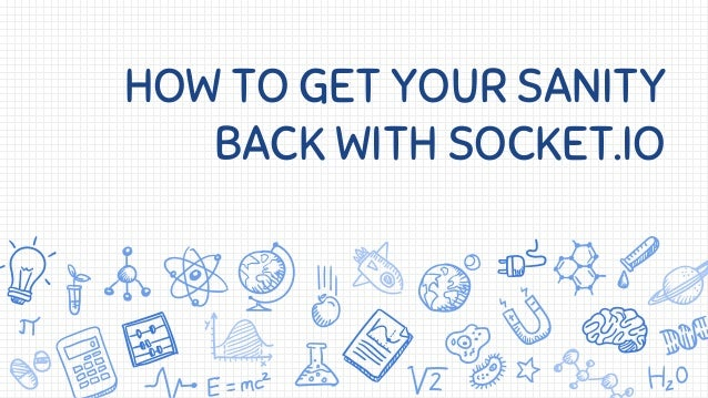 HOW TO GET YOUR SANITY BACK WITH SOCKET.IO
