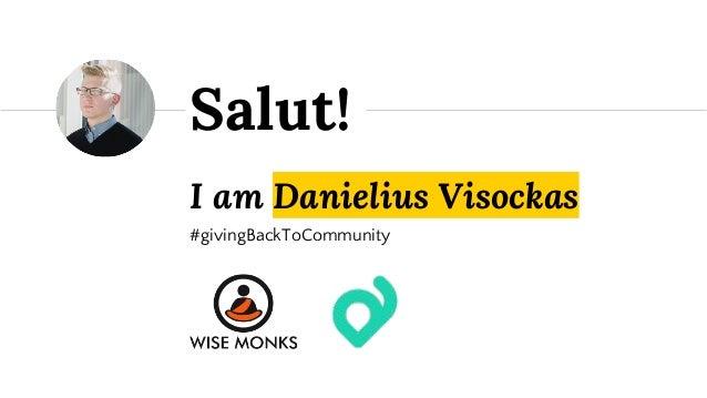 I am Danielius Visockas #givingBackToCommunity Salut!