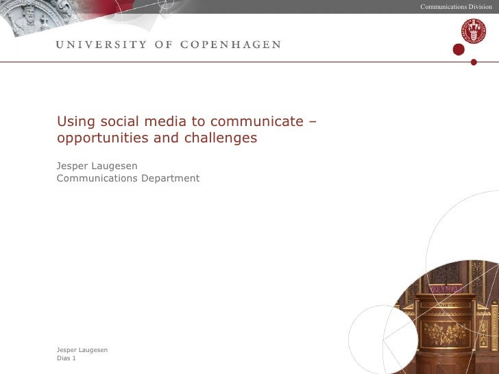 Using social media to communicate – opportunities and challenges Jesper Laugesen Communications Department