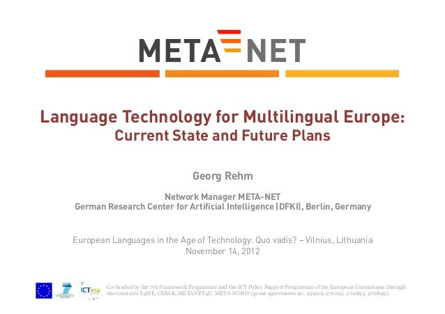 Language Technology for Multilingual Europe: Current State and Future Plans Georg Rehm Network Manager META-NET German Res...