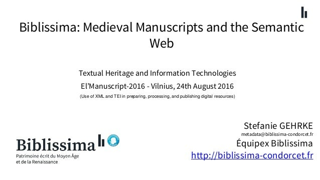 Biblissima: Medieval Manuscripts and the Semantic Web Stefanie GEHRKE metadata@biblissima-condorcet.fr Équipex Biblissima ...