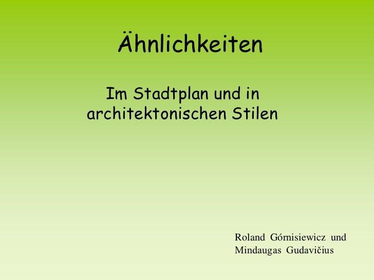 Ähnlichkeiten  Im Stadtplan und inarchitektonischen Stilen                  Roland Górnisiewicz und                  Minda...