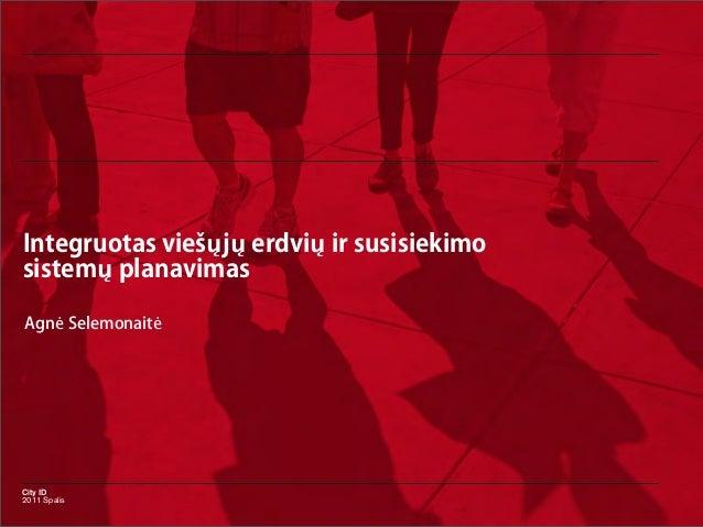Integruotas viešųjų erdvių ir susisiekimosistemų planavimasAgnė SelemonaitėCity ID2011 Spalis