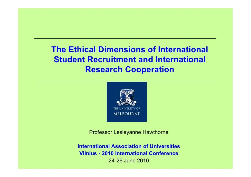 The Ethical Dimensions of InternationalStudent Recruitment and International        Research Cooperation          Professo...