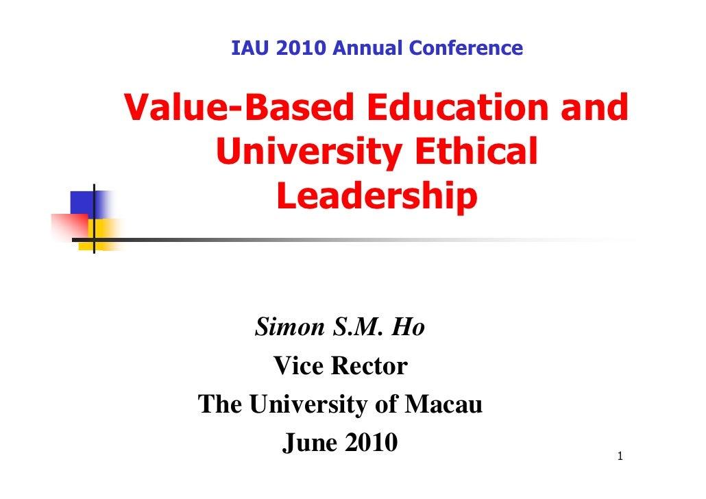 IAU 2010 Annual ConferenceValue-Based Education and    University Ethical       Leadership       Simon S.M. Ho        Vice...