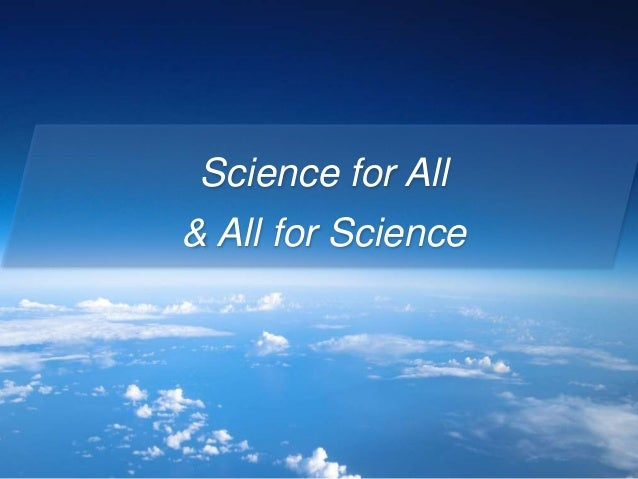 Science for All & All for Science